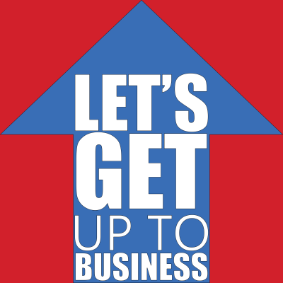 Let's Get Up to Business Podcast
